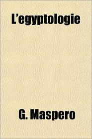 L'Egyptologie - Gaston C. Maspero