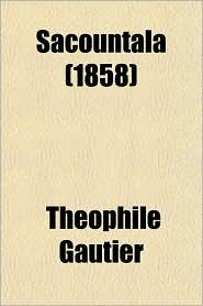 Sacountala (1858) - Theophile Gautier