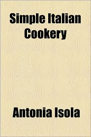 Simple Italian Cookery - Antonia Isola