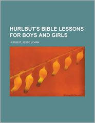 Hurlbut's Bible Lessons for Boys and Girls - Jesse Lyman Hurlbut
