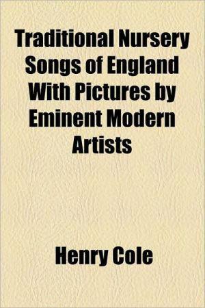 Traditional Nursery Songs Of England With Pictures By Eminent Modern Artists - Henry Cole