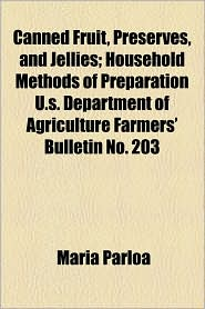 Canned Fruit, Preserves, And Jellies; Household Methods Of Preparation U.S. Department Of Agriculture Farmers' Bulletin No. 203 - Maria Parloa