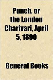 Punch, Or The London Charivari, April 5, 1890 - General Books