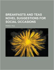 Breakfasts and Teas Novel Suggestions for Social Occasions - Paul Pierce