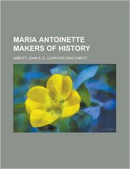 Maria Antoinette Makers of History - John S. C. Abbott