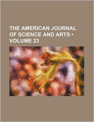 The American Journal Of Science And Arts (Volume 23) - General Books