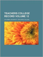 Teachers College Record (Volume 12) - Columbia University. Teachers College