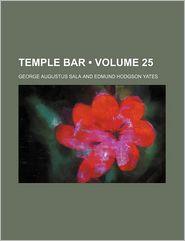 Temple Bar (Volume 25) - George Augustus Sala