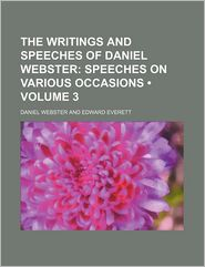 The Writings And Speeches Of Daniel Webster (Volume 3) - Daniel Webster