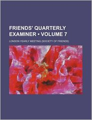Friends' Quarterly Examiner (Volume 7) - London Yearly Meeting