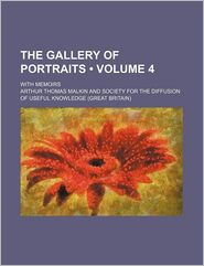 The Gallery Of Portraits (Volume 4); With Memoirs - Arthur Thomas Malkin
