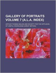 The Gallery Of Portraits (7 (A.L.A. Index)); With Memoirs - Arthur Thomas Malkin