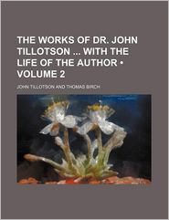 The Works Of Dr. John Tillotson With The Life Of The Author (Volume 2) - John Tillotson