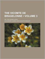 The Vicomte De Bragelonne (Volume 3); Or, Ten Years Later - Alexandre Dumas