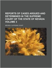 Reports Of Cases Argued And Determined In The Supreme Court Of The State Of Nevada (Volume 3) - Nevada. Supreme Court