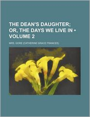 The Dean's Daughter (Volume 2); Or, the Days We Live In - Mrs. Gore