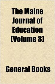 The Maine Journal of Education Volume 8 - Anonymous, Created by General Books