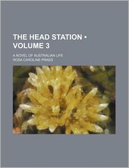 The Head Station (Volume 3); A Novel Of Australian Life - Mrs. Campbell-Praed