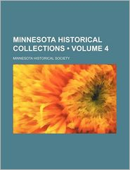 Minnesota Historical Collections (Volume 4) - Minnesota Historical Society