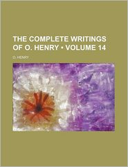 The Complete Writings Of O. Henry (Volume 14) - Henry O
