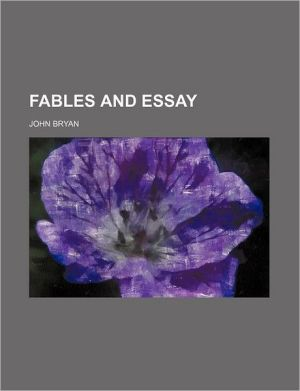 Fables And Essay - John Bryan