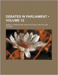 Debates in Parliament (Volume 12)