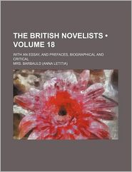 The British Novelists (Volume 18); With An Essay, And Prefaces, Biographical And Critical - Mrs. Barbauld