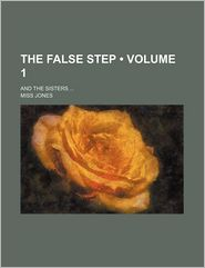 The False Step (Volume 1); And The Sisters - Miss Jones