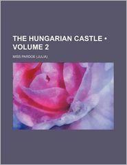 The Hungarian Castle (Volume 2) - Miss Pardoe