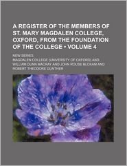 A Register of the Members of St Mary Magdalen College, Oxford, from the Foundation of the College; New Series - Magdalen College