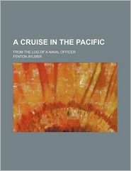 A Cruise in the Pacific; From the Log of a Naval Officer - Fenton Aylmer