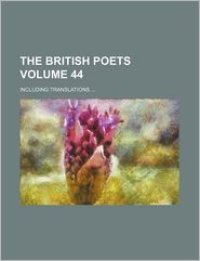 The British Poets Volume 44; Including Translations - British Poets, Books Group
