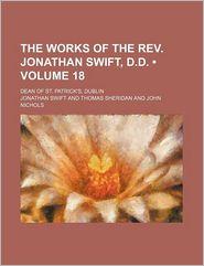The Works Of The Rev. Jonathan Swift, D.D. (Volume 18); Dean Of St. Patrick's, Dublin - Jonathan Swift