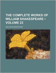 The Complete Works Of William Shakespeare (Volume 23) - William Shakespeare