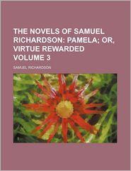 The Novels Of Samuel Richardson (Volume 3); Complete And Unabridged - Samuel Richardson