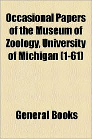Occasional Papers Of The Museum Of Zoology, University Of Michigan (1-61) - General Books
