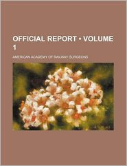 Official Report (Volume 1) - American Academy Of Railway Surgeons