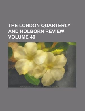The London Quarterly And Holborn Review (Volume 40)