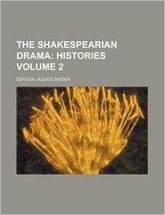 The Shakespearian Drama Volume 2; Histories - Denton Jaques Snider