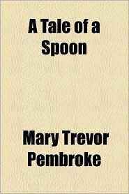 A Tale of a Spoon - Mary Trevor Pembroke