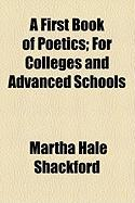 A First Book of Poetics; For Colleges and Advanced Schools