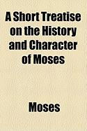 A Short Treatise on the History and Character of Moses