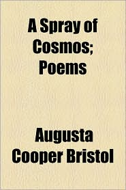 A Spray of Cosmos; Poems - Augusta Cooper Bristol