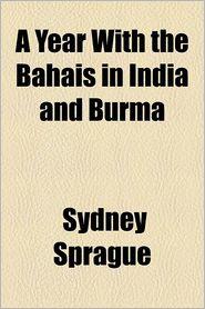 A Year with the Bahais in India and Burma - Sydney Sprague