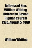 Address of Hon. William Whiting, Before the Boston Highlands Grant Club, August 5, 1868