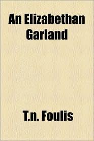 An Elizabethan Garland - T. N. Foulis