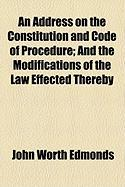 An Address on the Constitution and Code of Procedure; And the Modifications of the Law Effected Thereby