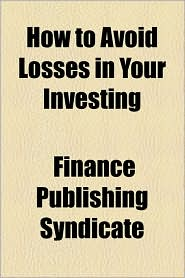 How to Avoid Losses in Your Investing - Finance Publishing Syndicate
