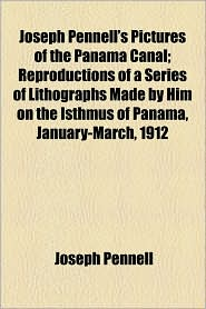Joseph Pennell's Pictures of the Panama Canal; Reproductions of a Series of Lithographs Made by Him on the Isthmus of Panama, January-March, 1912 - Joseph Pennell