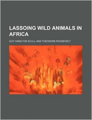 Lassoing Wild Animals in Africa - Guy Hamilton Scull